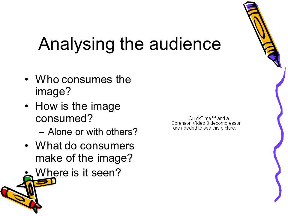 Analysing the audience Who consumes the image.How is the image consumed.