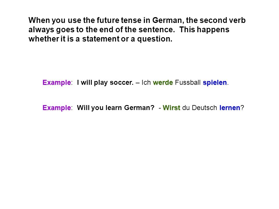 When you use the future tense in German, the second verb always goes to the end of the sentence.
