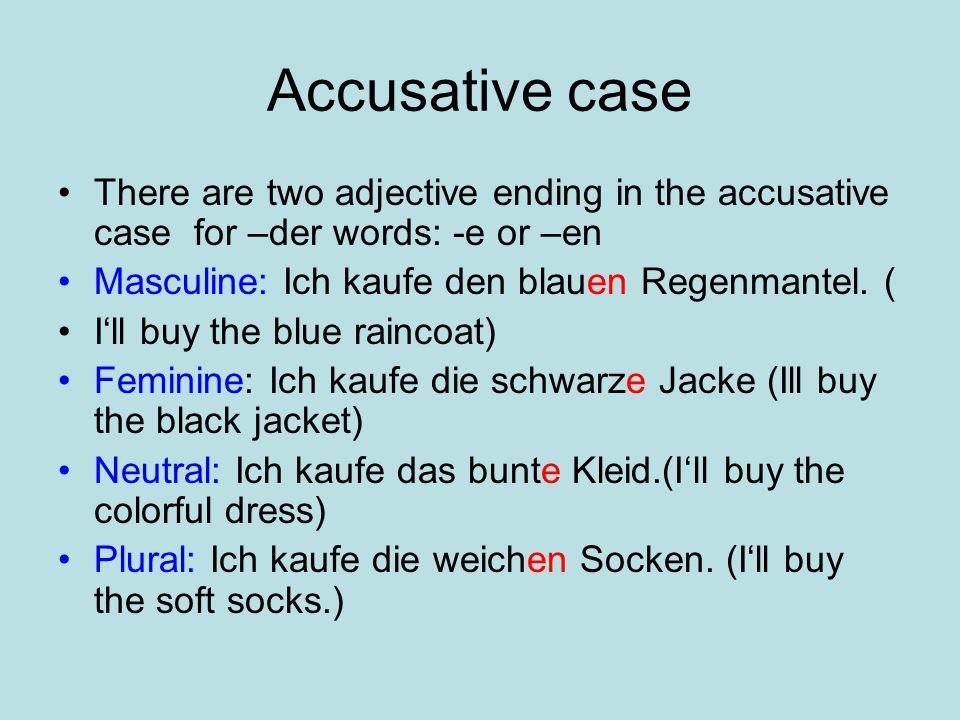 Dative case There is one adjective ending in the dative case for –der words: –en Masculine: Ich gehe in dem blauen Regenmantel einkaufen.