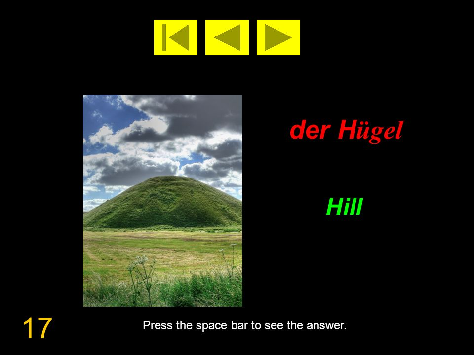 17 der H ügel Hill Press the space bar to see the answer.