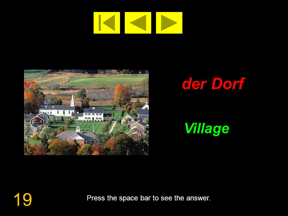 19 der Dorf Village Press the space bar to see the answer.