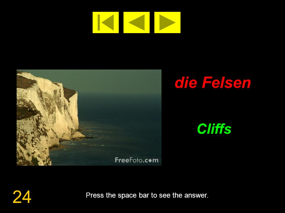 24 die Felsen Cliffs Press the space bar to see the answer.