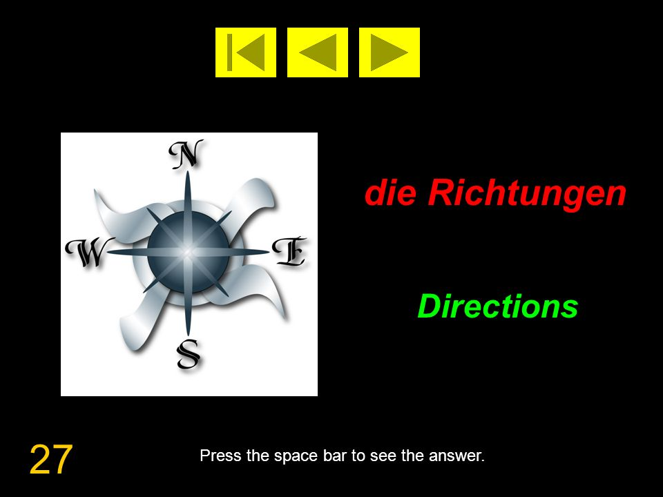 27 die Richtungen Directions Press the space bar to see the answer.