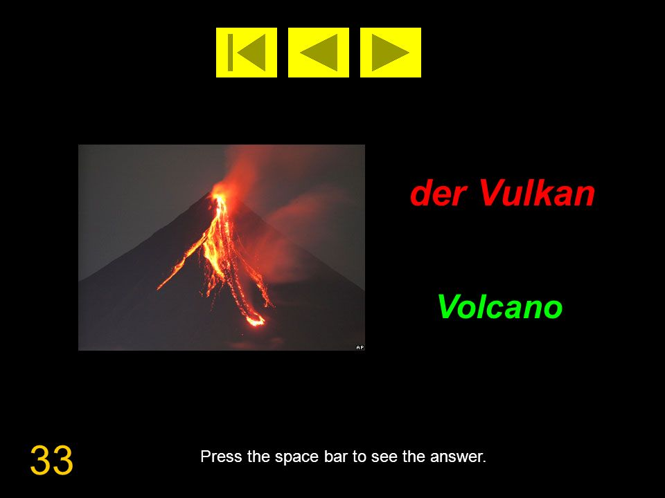 33 der Vulkan Volcano Press the space bar to see the answer.