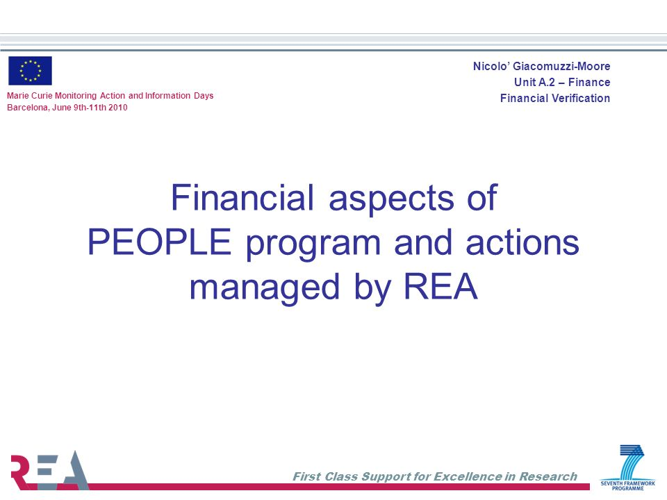 First Class Support for Excellence in Research Financial aspects of PEOPLE program and actions managed by REA Marie Curie Monitoring Action and Inform
