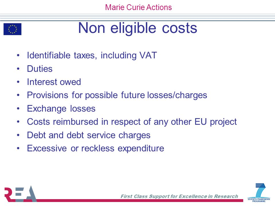 First Class Support for Excellence in Research Non eligible costs Identifiable taxes, including VAT Duties Interest owed Provisions for possible futur