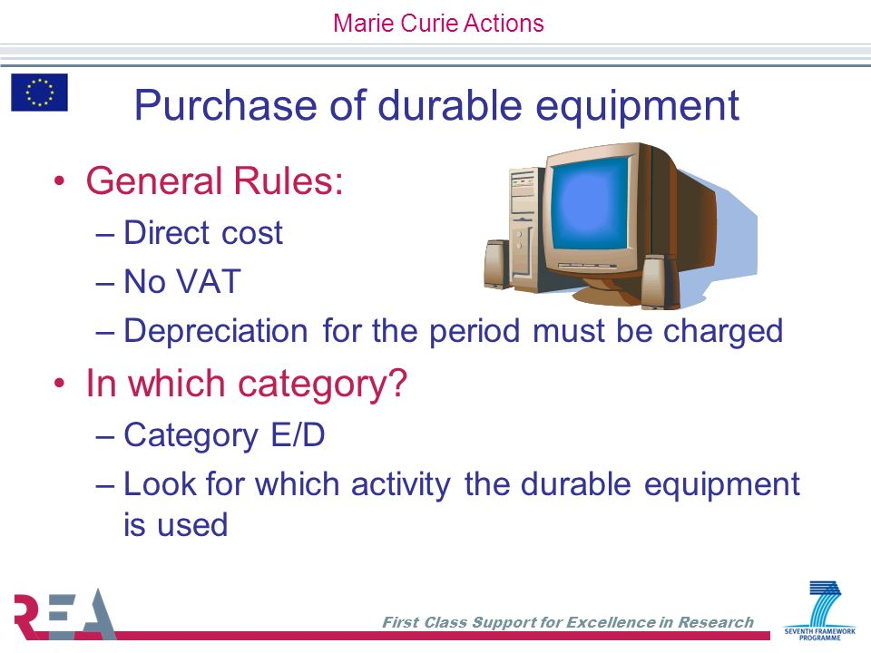First Class Support for Excellence in Research Purchase of durable equipment General Rules: –Direct cost –No VAT –Depreciation for the period must be