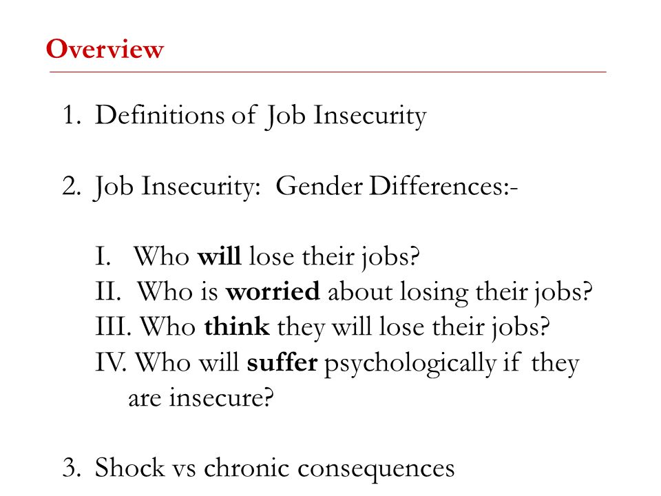 Overview 1.Definitions of Job Insecurity 2.Job Insecurity: Gender Differences:- I. Who will lose their jobs? II. Who is worried about losing their job