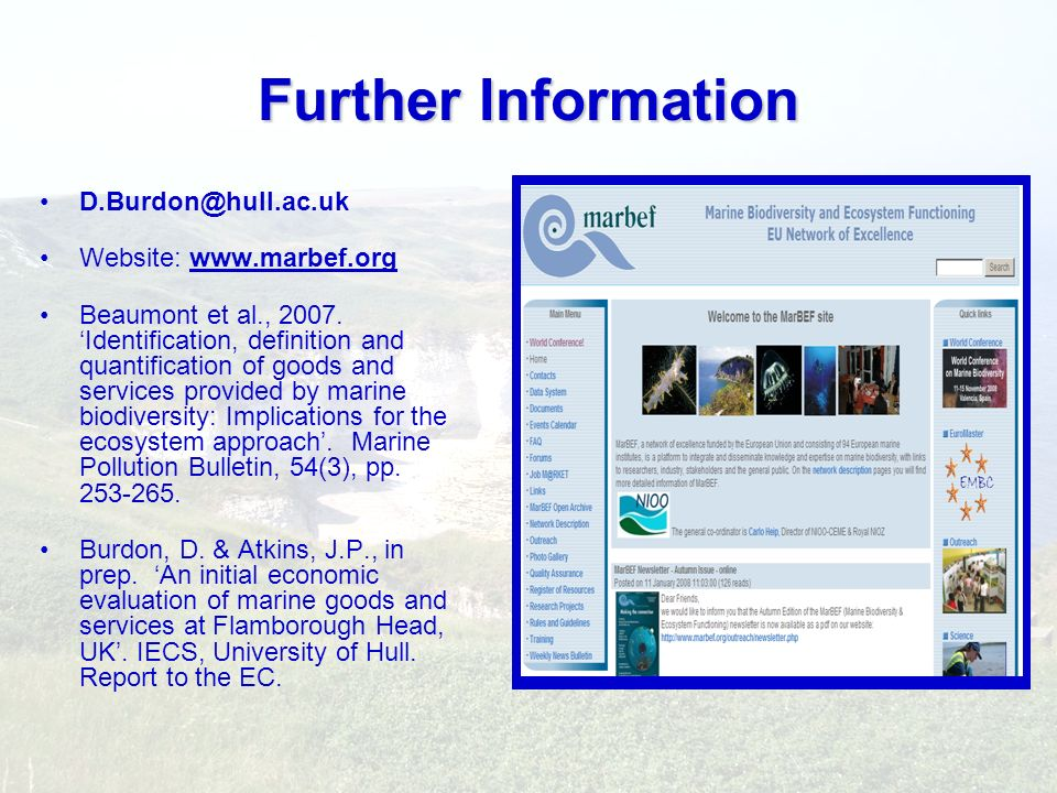 Further Information D.Burdon@hull.ac.uk Website: www.marbef.org Beaumont et al., 2007. Identification, definition and quantification of goods and serv