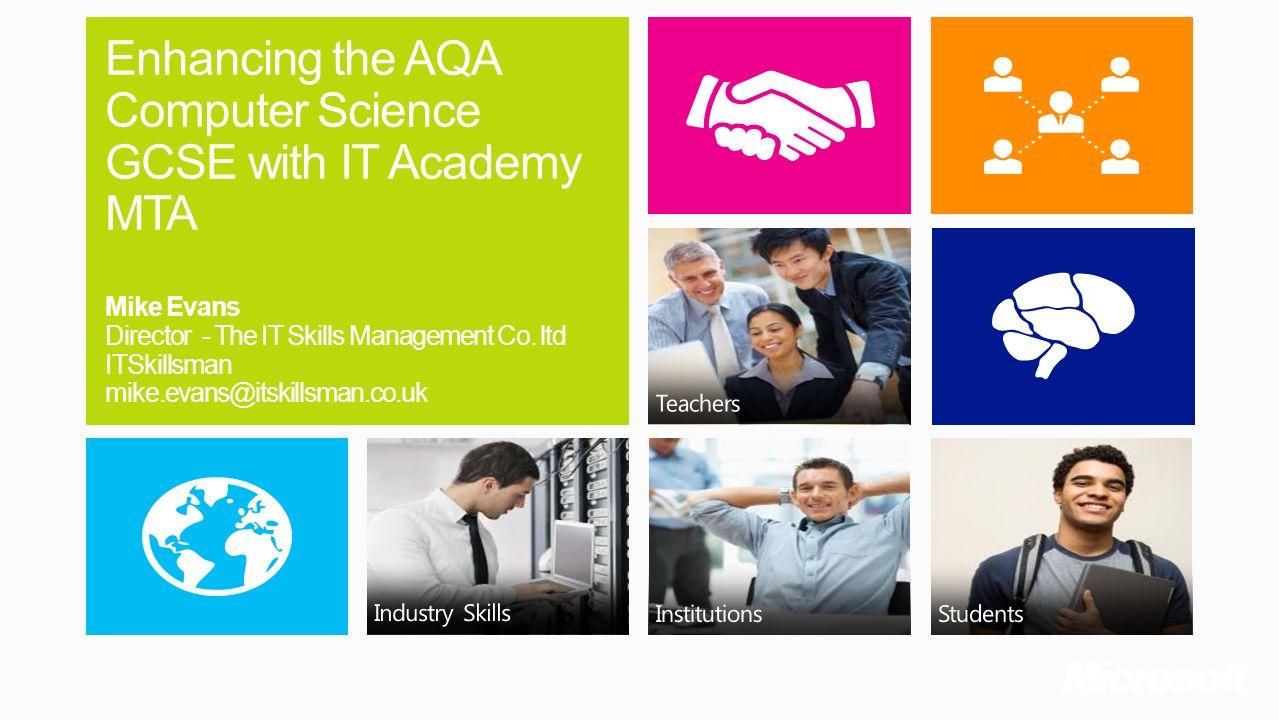 Enhancing the AQA Computer Science GCSE with IT Academy MTA Mike Evans Director - The IT Skills Management Co. ltd ITSkillsman mike.evans@itskillsman.