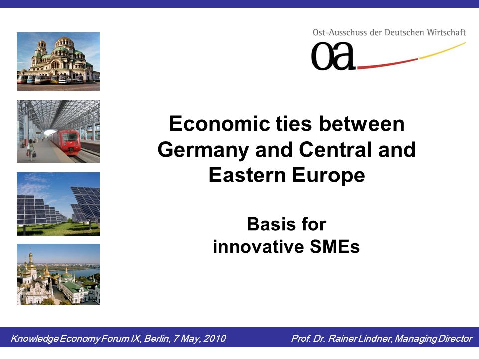 Economic ties between Germany and Central and Eastern Europe Basis for innovative SMEs Knowledge Economy Forum IX, Berlin, 7 May, 2010 Prof.