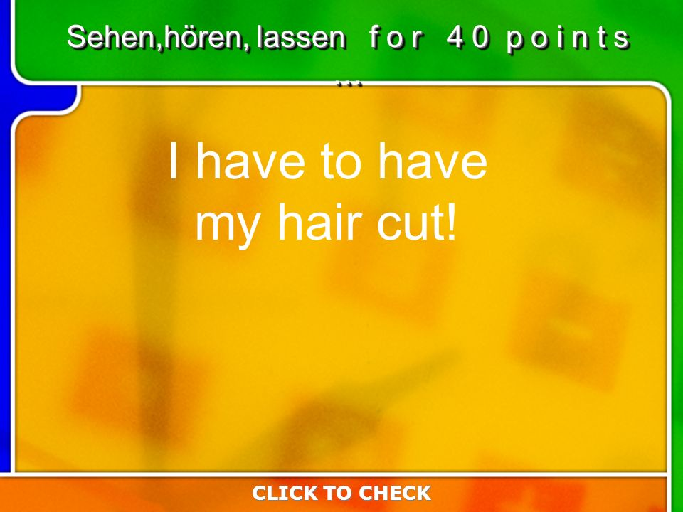 1:401:40 I have to have my hair cut! CLICK TO CHECK Sehen,hören, lassen f o r 4 0 p o i n t s …