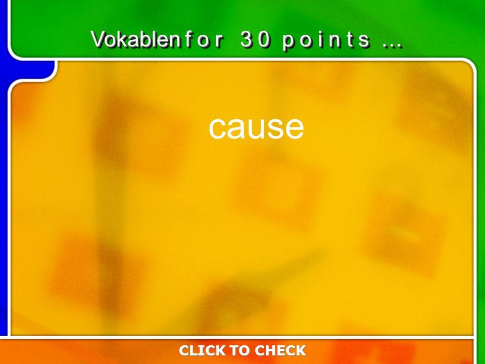 4:304:30 cause CLICK TO CHECK Vokablen f o r 3 0 p o i n t s …