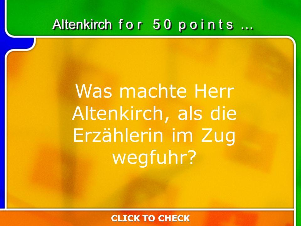 6:506:50 Was machte Herr Altenkirch, als die Erzählerin im Zug wegfuhr.