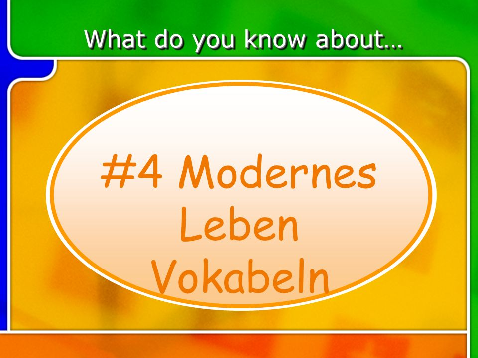 TOPIC 4 What do you know about… #4 Modernes Leben Vokabeln