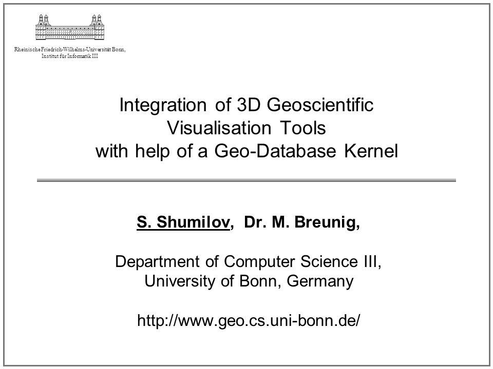 Rheinische Friedrich-Wilhelms-Universität Bonn, Institut für Informatik III Integration of 3D Geoscientific Visualisation Tools with help of a Geo-Dat