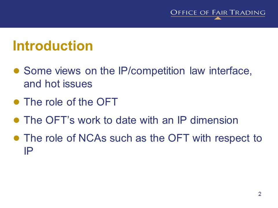Introduction Some views on the IP/competition law interface, and hot issues The role of the OFT The OFTs work to date with an IP dimension The role of