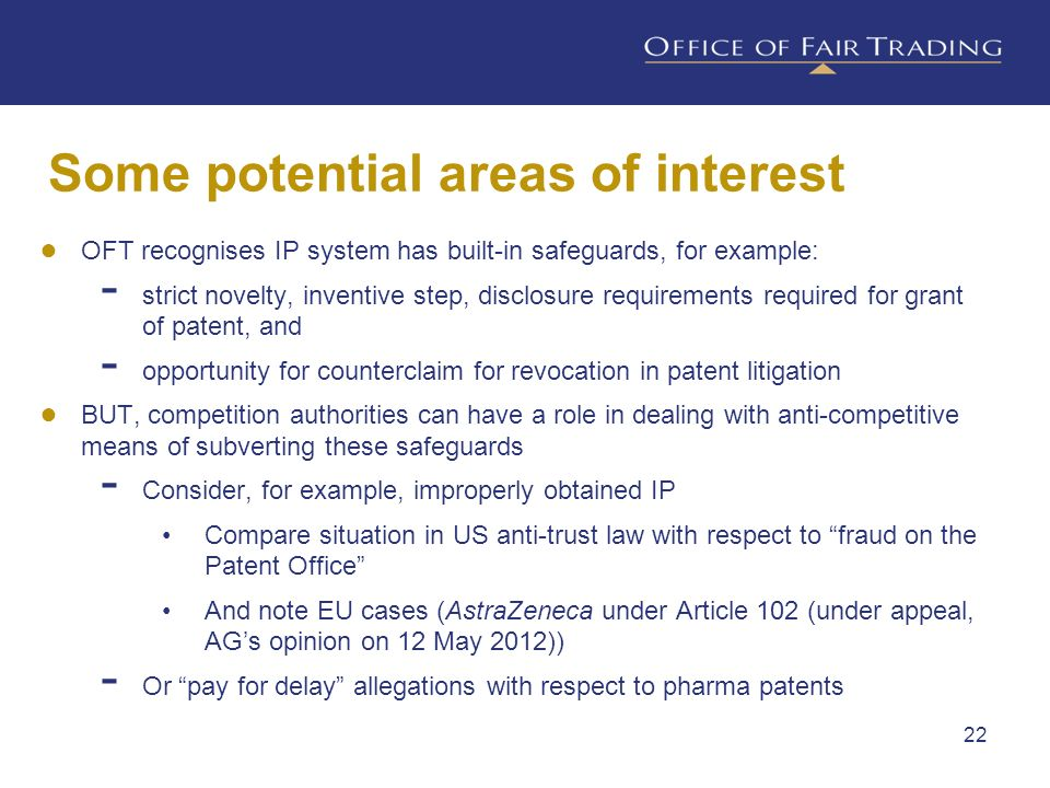 Some potential areas of interest OFT recognises IP system has built-in safeguards, for example: strict novelty, inventive step, disclosure requirement