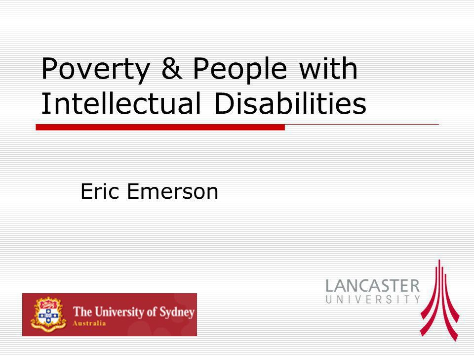 Poverty & People with Intellectual Disabilities Eric Emerson