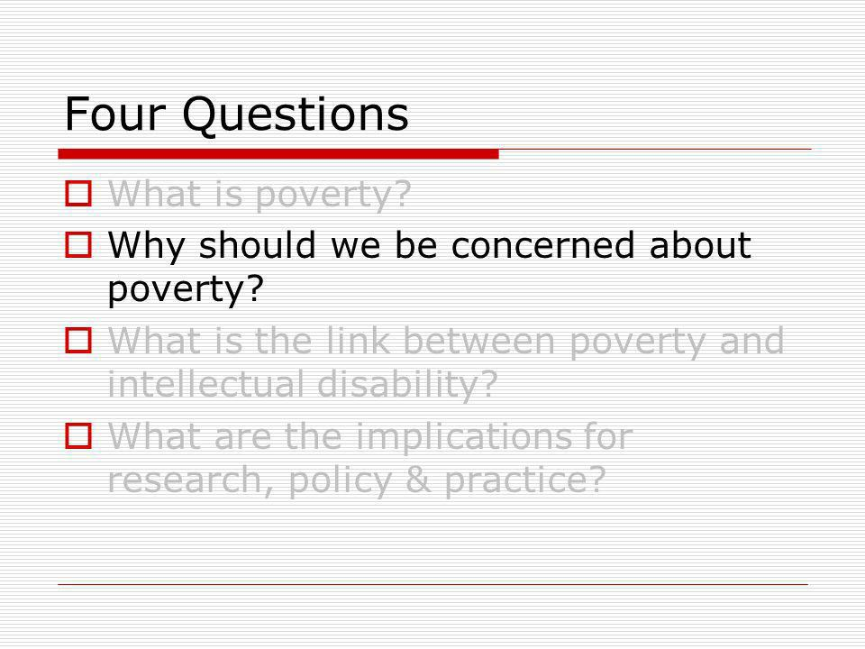 Four Questions What is poverty. Why should we be concerned about poverty.