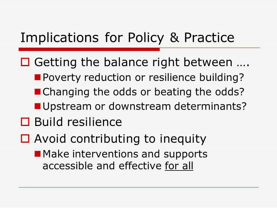 Implications for Policy & Practice Getting the balance right between ….