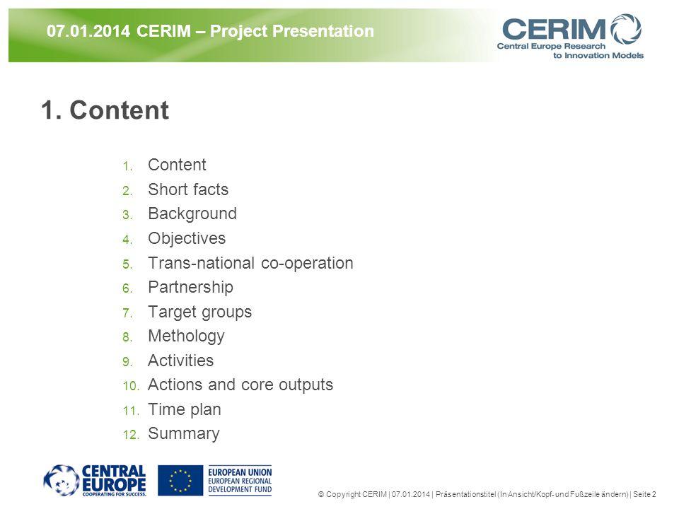 © Copyright CERIM | 07.01.2014 | Präsentationstitel (In Ansicht/Kopf- und Fußzeile ändern) | Seite 2 07.01.2014 CERIM – Project Presentation 1. Conten