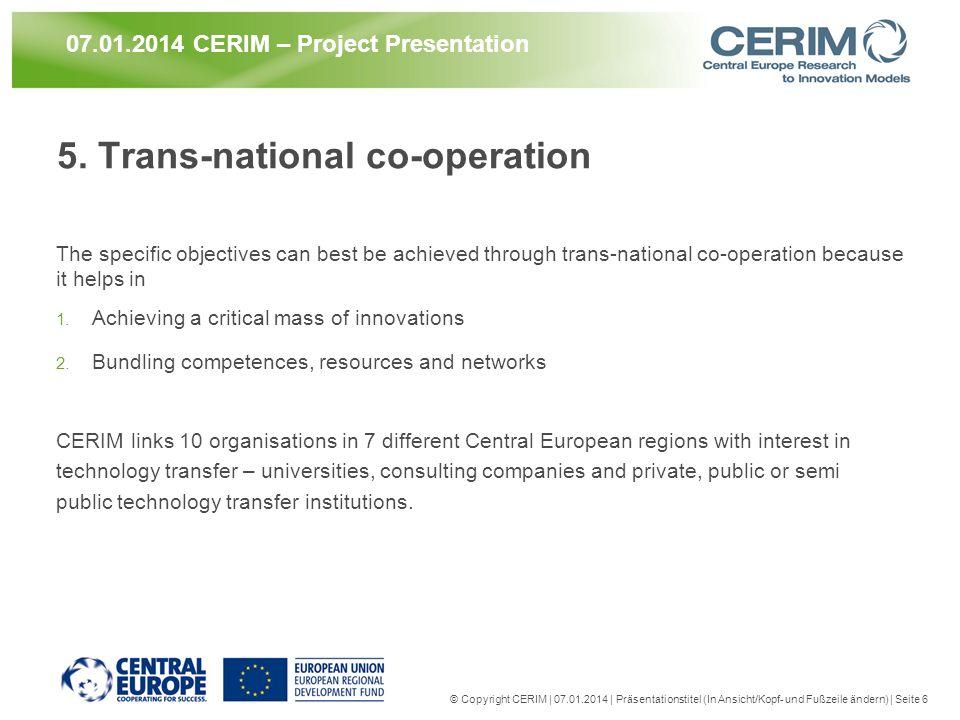 © Copyright CERIM | 07.01.2014 | Präsentationstitel (In Ansicht/Kopf- und Fußzeile ändern) | Seite 6 07.01.2014 CERIM – Project Presentation 5. Trans-
