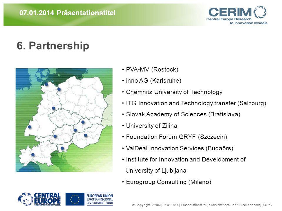 6. Partnership © Copyright CERIM | 07.01.2014 | Präsentationstitel (In Ansicht/Kopf- und Fußzeile ändern) | Seite 7 07.01.2014 Präsentationstitel PVA-