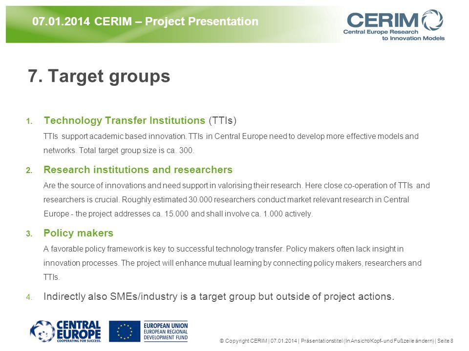 © Copyright CERIM | 07.01.2014 | Präsentationstitel (In Ansicht/Kopf- und Fußzeile ändern) | Seite 8 07.01.2014 CERIM – Project Presentation 7. Target