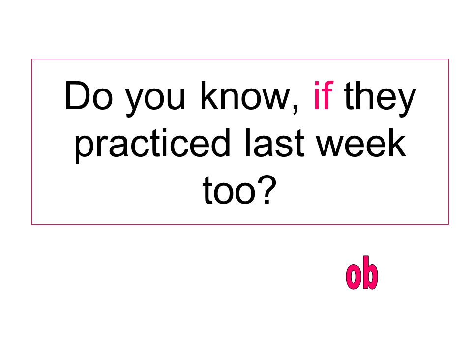 Do you know, if they practiced last week too