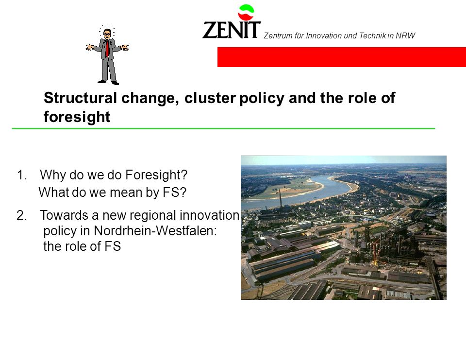 Zentrum für Innovation und Technik in NRW Structural change, cluster policy and the role of foresight 1.Why do we do Foresight.