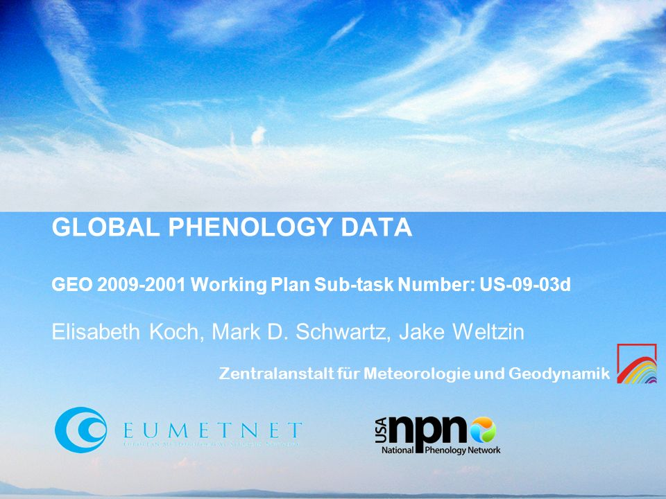 Zentralanstalt für Meteorologie und Geodynamik GLOBAL PHENOLOGY DATA GEO Working Plan Sub-task Number: US-09-03d Elisabeth Koch, Mark D.