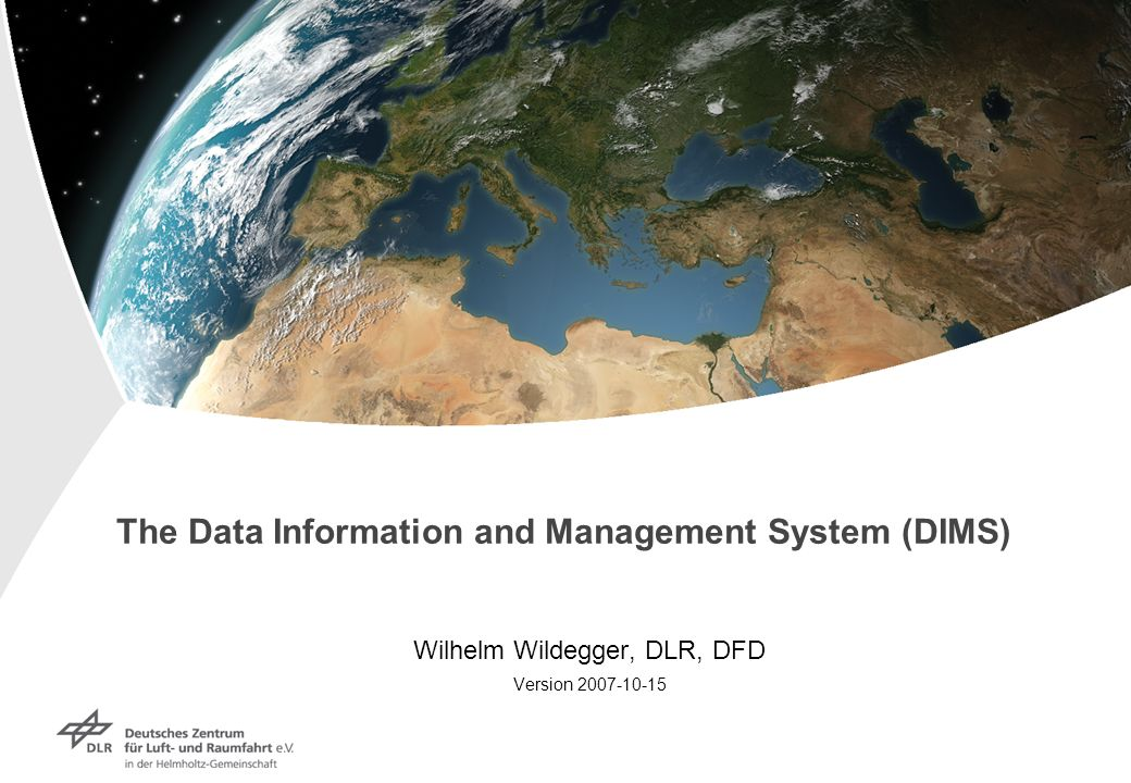 The Data Information and Management System (DIMS) Wilhelm Wildegger, DLR, DFD Version 2007-10-15