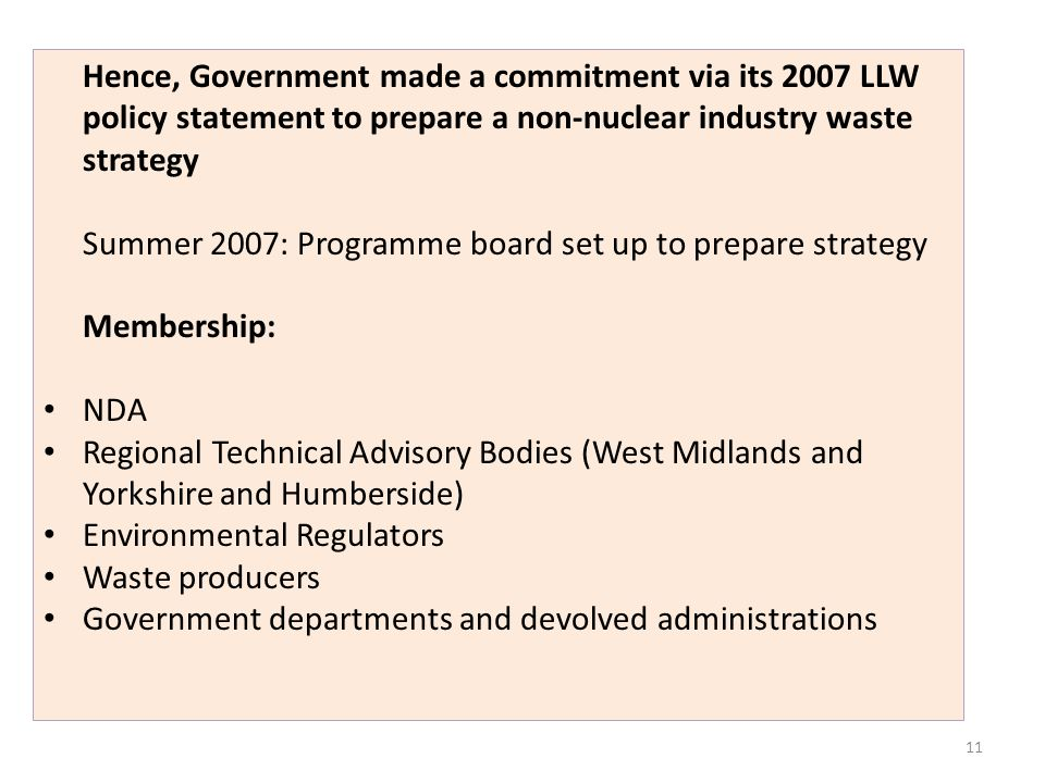 11 Hence, Government made a commitment via its 2007 LLW policy statement to prepare a non-nuclear industry waste strategy Summer 2007: Programme board