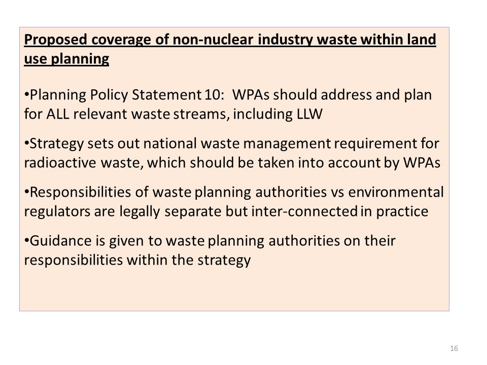 16 Proposed coverage of non-nuclear industry waste within land use planning Planning Policy Statement 10: WPAs should address and plan for ALL relevan