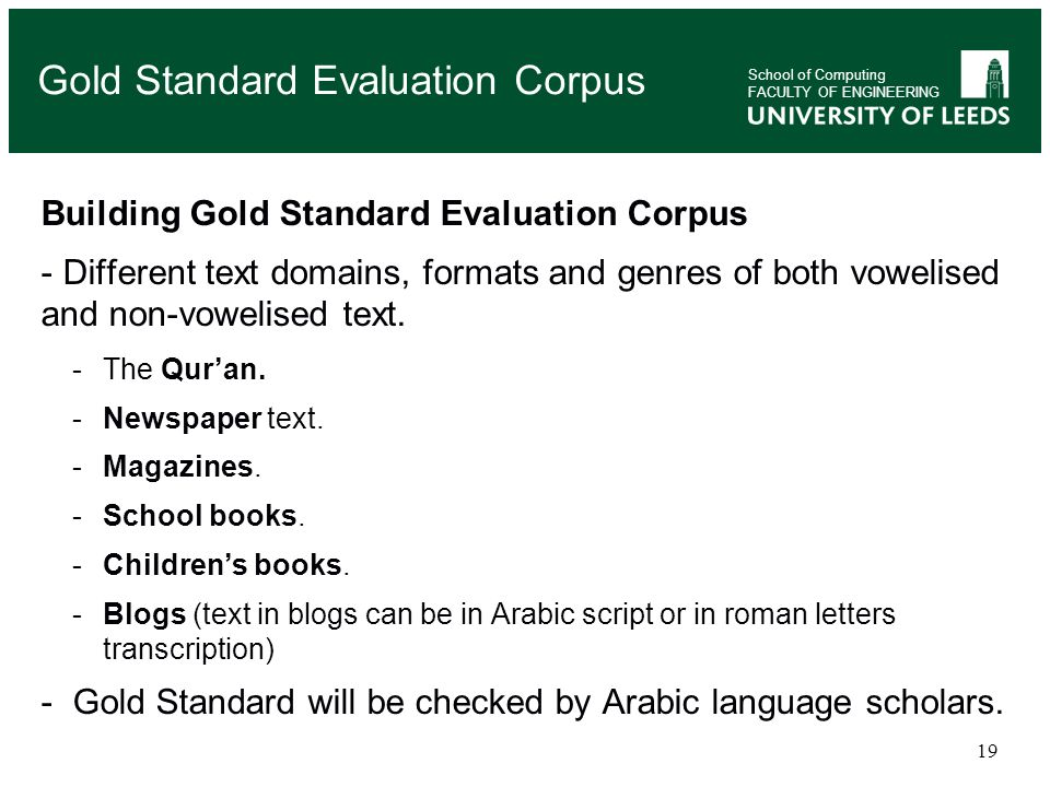 19 Building Gold Standard Evaluation Corpus - Different text domains, formats and genres of both vowelised and non-vowelised text. -The Quran. -Newspa
