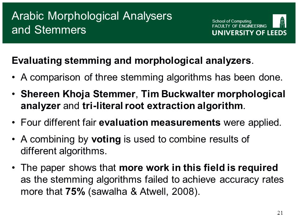 21 School of Computing FACULTY OF ENGINEERING Evaluating stemming and morphological analyzers. A comparison of three stemming algorithms has been done