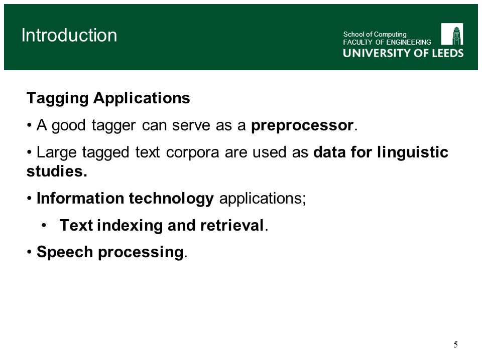 5 Tagging Applications A good tagger can serve as a preprocessor. Large tagged text corpora are used as data for linguistic studies. Information techn