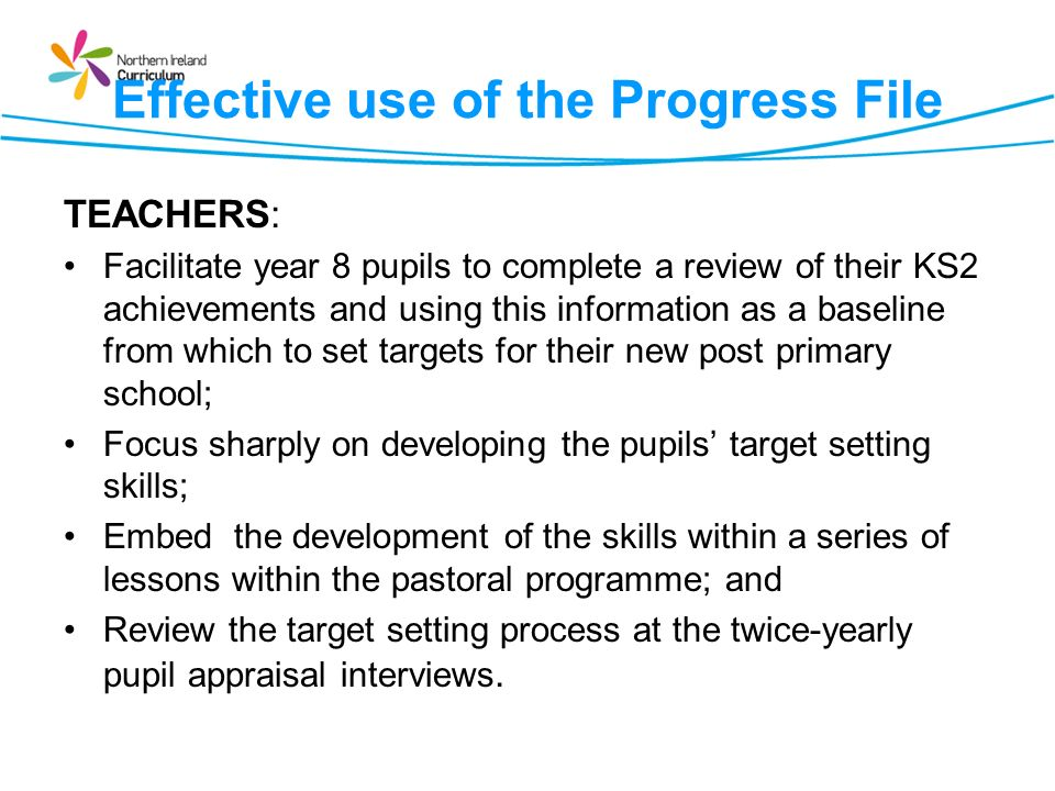 Effective use of the Progress File TEACHERS: Facilitate year 8 pupils to complete a review of their KS2 achievements and using this information as a b