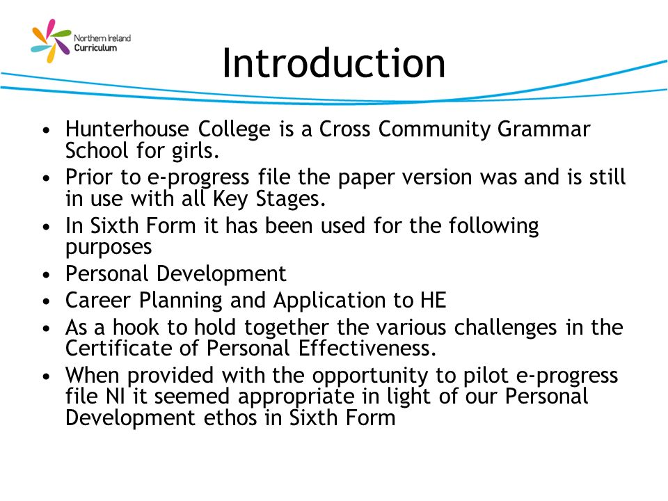 Introduction Hunterhouse College is a Cross Community Grammar School for girls. Prior to e-progress file the paper version was and is still in use wit