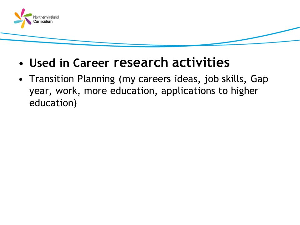 Used in Career research activities Transition Planning (my careers ideas, job skills, Gap year, work, more education, applications to higher education