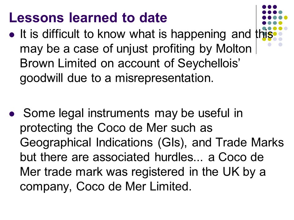 Lessons learned to date It is difficult to know what is happening and this may be a case of unjust profiting by Molton Brown Limited on account of Sey