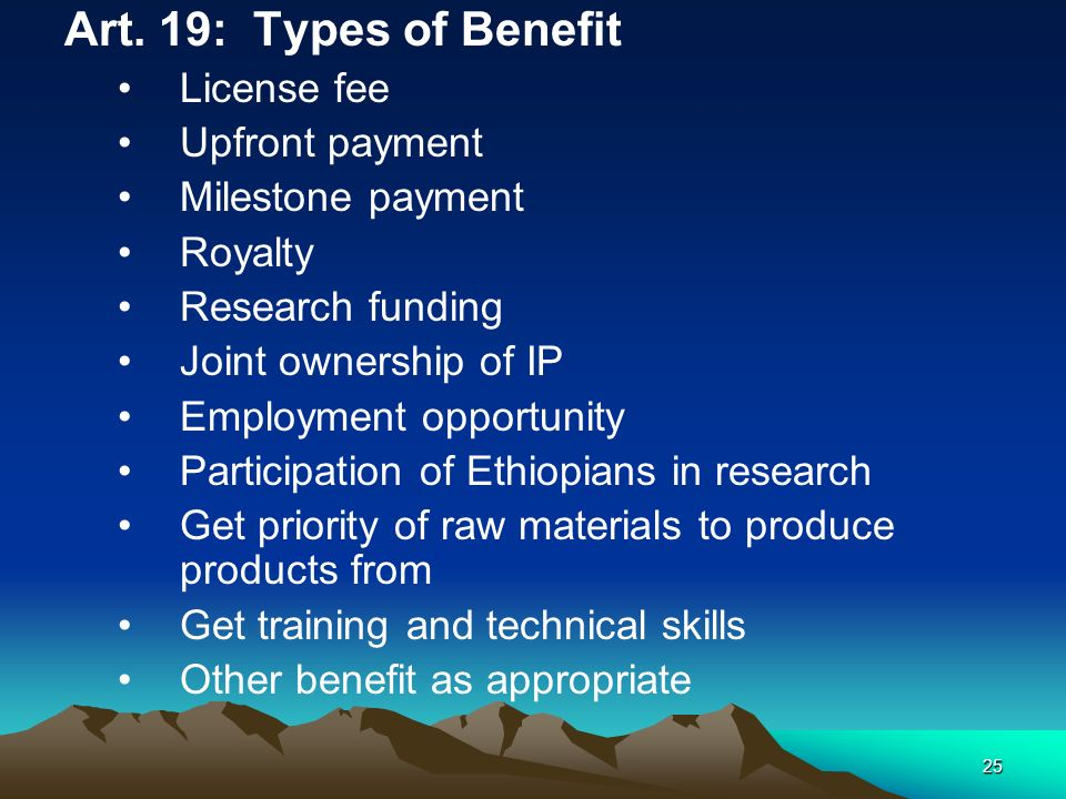 25 Art. 19: Types of Benefit License fee Upfront payment Milestone payment Royalty Research funding Joint ownership of IP Employment opportunity Parti