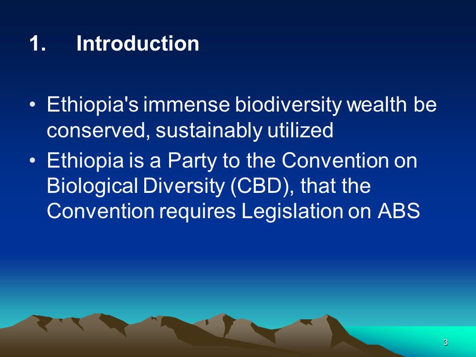 3 1. Introduction Ethiopia's immense biodiversity wealth be conserved, sustainably utilized Ethiopia is a Party to the Convention on Biological Divers