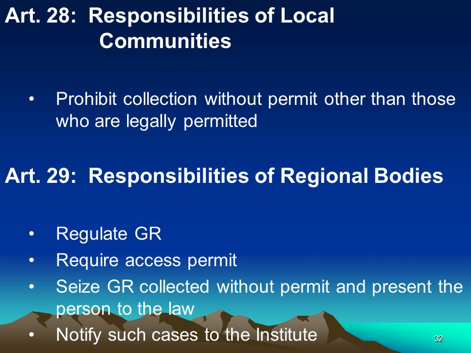 32 Art. 28: Responsibilities of Local Communities Prohibit collection without permit other than those who are legally permitted Art. 29: Responsibilit
