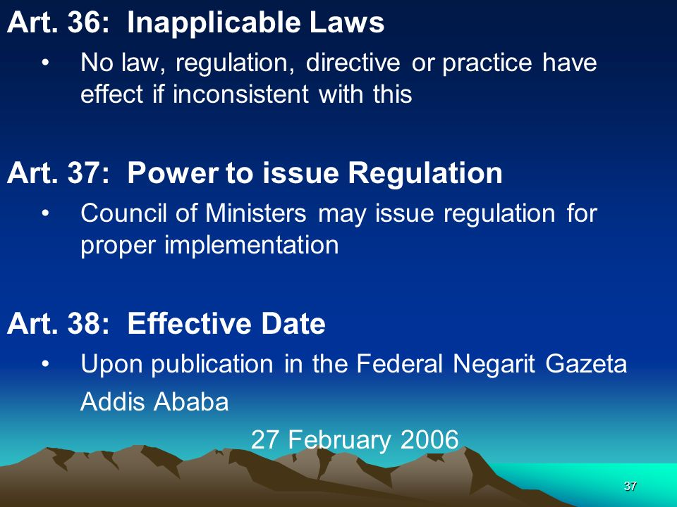 37 Art. 36: Inapplicable Laws No law, regulation, directive or practice have effect if inconsistent with this Art. 37: Power to issue Regulation Counc