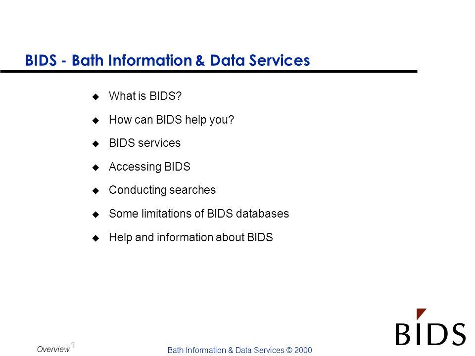 1 Bath Information & Data Services © 2000 Overview BIDS - Bath Information & Data Services u What is BIDS? u How can BIDS help you? u BIDS services u