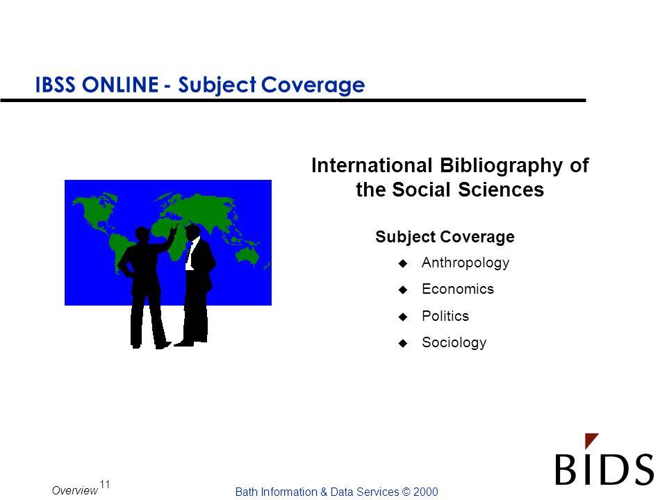 11 Bath Information & Data Services © 2000 Overview IBSS ONLINE - Subject Coverage u Anthropology u Economics u Politics u Sociology International Bib