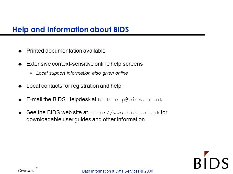 21 Bath Information & Data Services © 2000 Overview Help and Information about BIDS u Printed documentation available u Extensive context-sensitive on