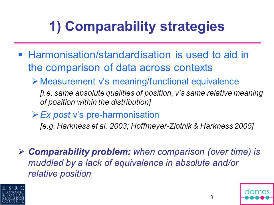 1) Comparability strategies Harmonisation/standardisation is used to aid in the comparison of data across contexts Measurement vs meaning/functional e